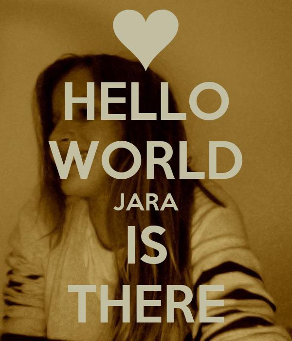 HELLO WORLD JARA IS THERE