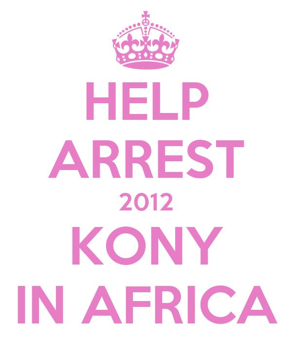 HELP ARREST 2012 KONY IN AFRICA