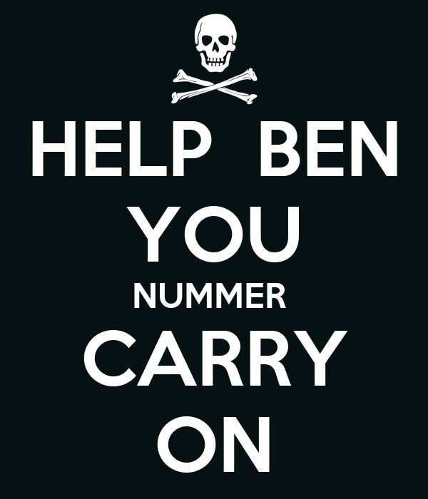 HELP  BEN YOU NUMMER  CARRY ON