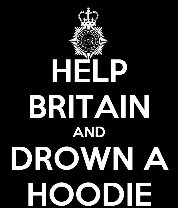 HELP BRITAIN AND DROWN A HOODIE