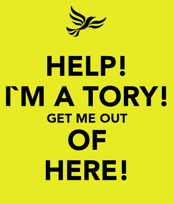 HELP! I`M A TORY! GET ME OUT OF HERE! Poster |
