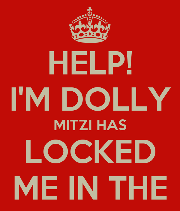 HELP! I'M DOLLY MITZI HAS LOCKED ME IN THE