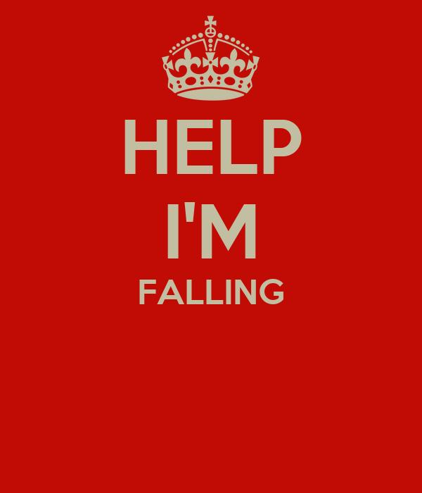 HELP I'M FALLING