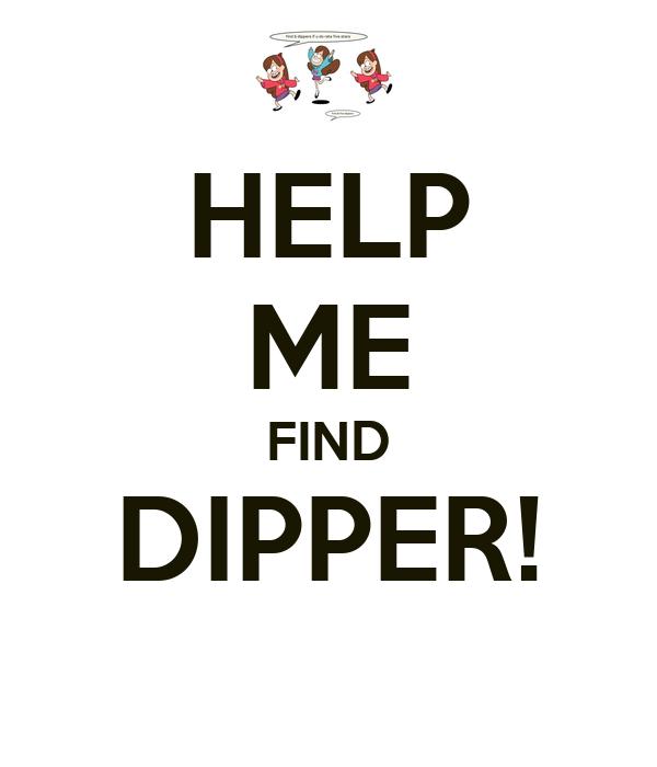 HELP ME FIND DIPPER!