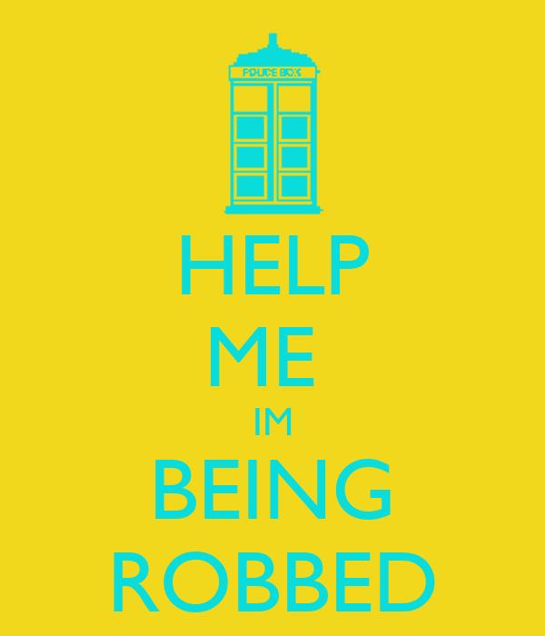 HELP ME  IM BEING ROBBED