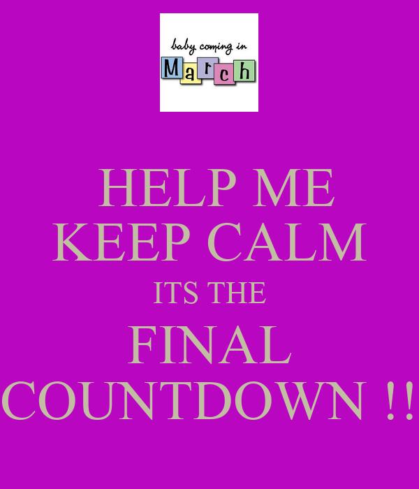 HELP ME KEEP CALM ITS THE FINAL COUNTDOWN !!