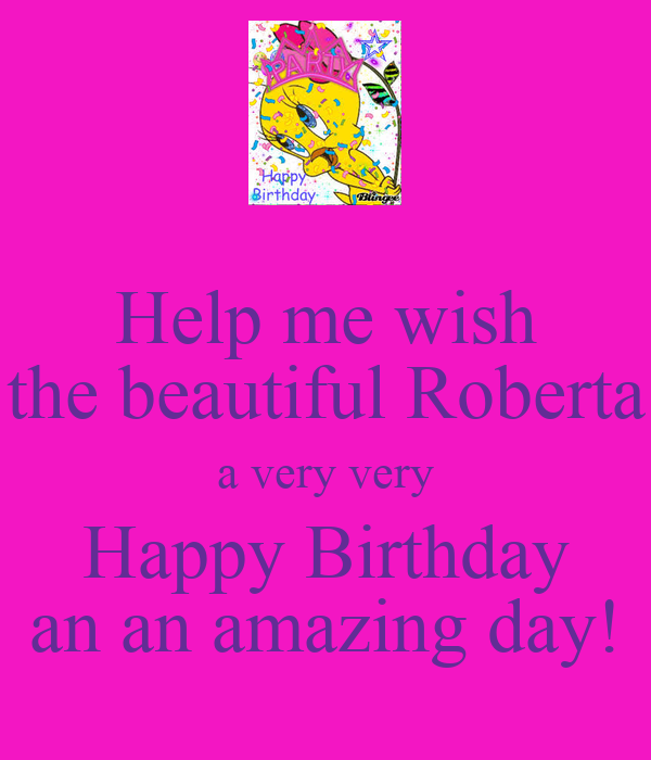 Help me wish the beautiful Roberta a very very Happy Birthday an an amazing day!