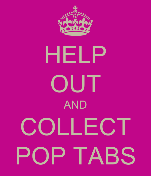 HELP OUT AND COLLECT POP TABS