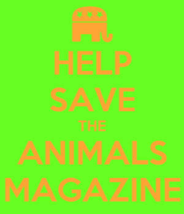 HELP SAVE THE ANIMALS MAGAZINE