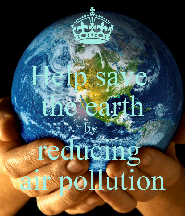Help save  the earth by  reducing  air pollution