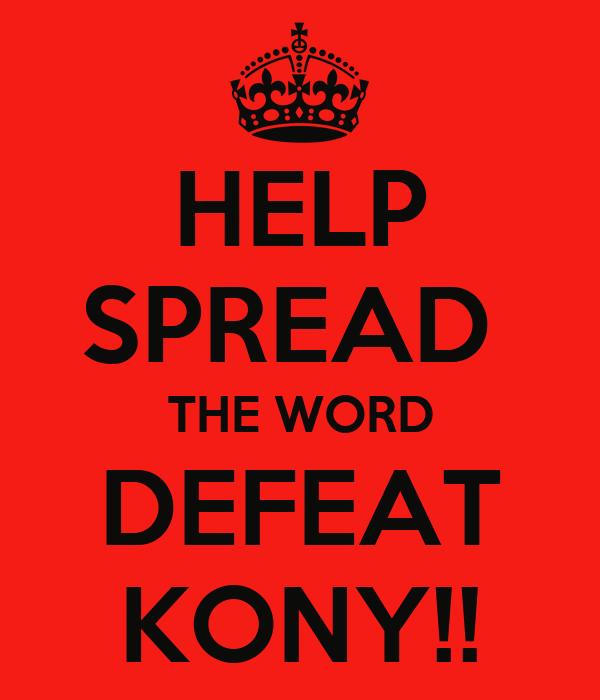 HELP SPREAD  THE WORD DEFEAT KONY!!
