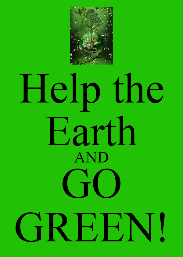 Help the Earth AND GO GREEN!