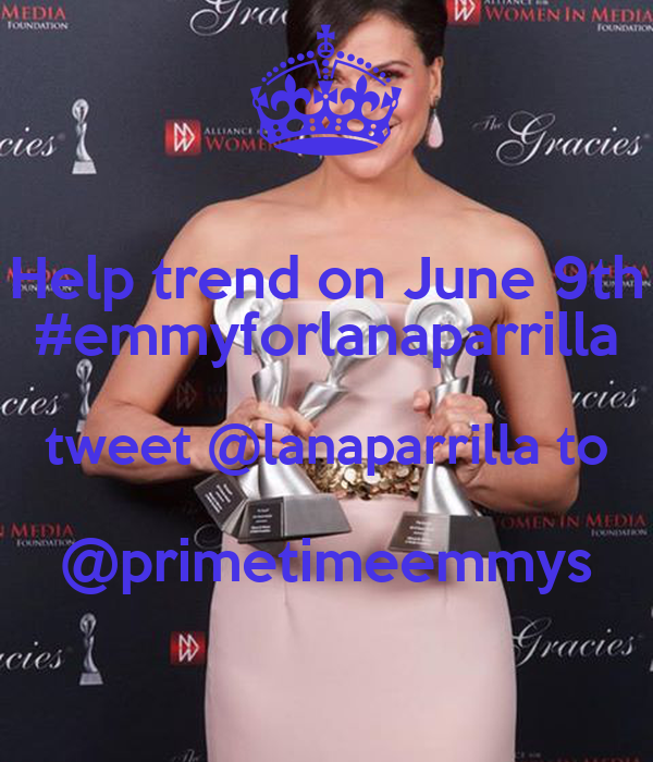 Help trend on June 9th #emmyforlanaparrilla tweet @lanaparrilla to @primetimeemmys