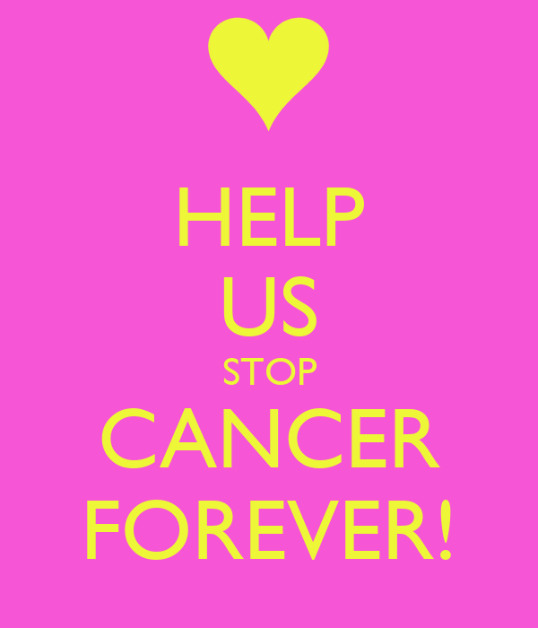 HELP US STOP CANCER FOREVER!