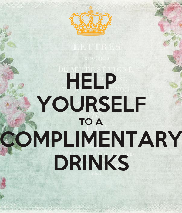 HELP YOURSELF TO A COMPLIMENTARY DRINKS