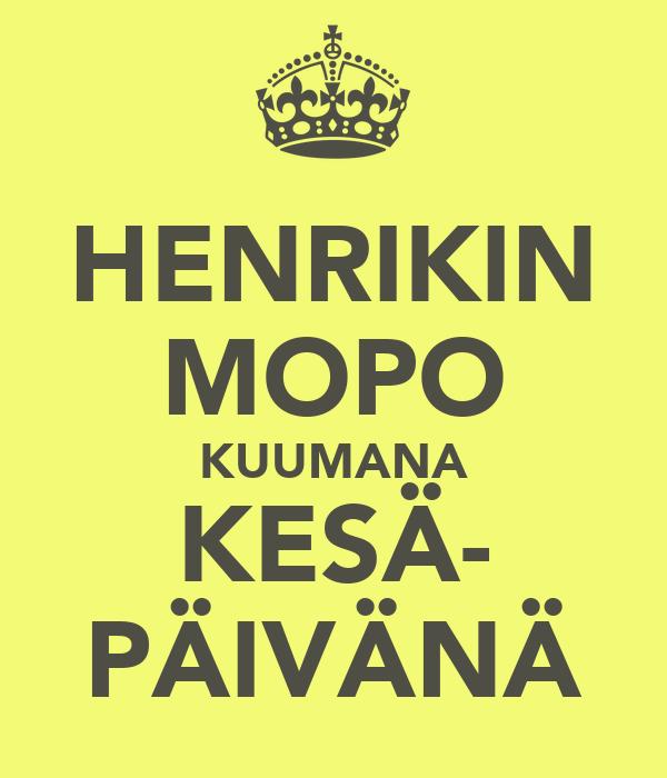 HENRIKIN MOPO KUUMANA KESÄ- PÄIVÄNÄ
