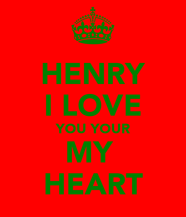 HENRY I LOVE YOU YOUR MY  HEART