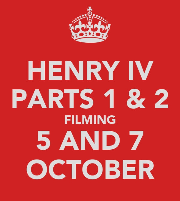 HENRY IV PARTS 1 & 2 FILMING 5 AND 7 OCTOBER