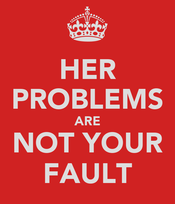 HER PROBLEMS ARE NOT YOUR FAULT