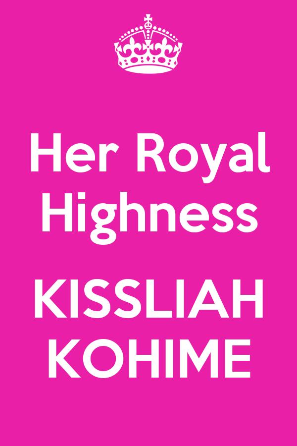 Her Royal Highness  KISSLIAH KOHIME
