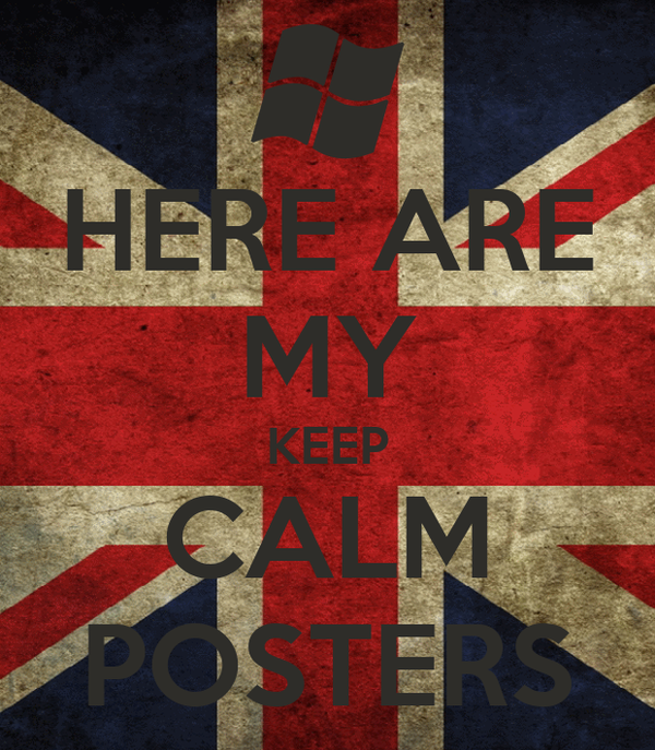 HERE ARE MY KEEP CALM POSTERS