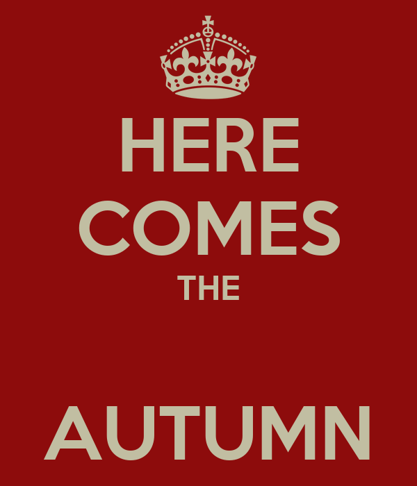 HERE COMES THE  AUTUMN
