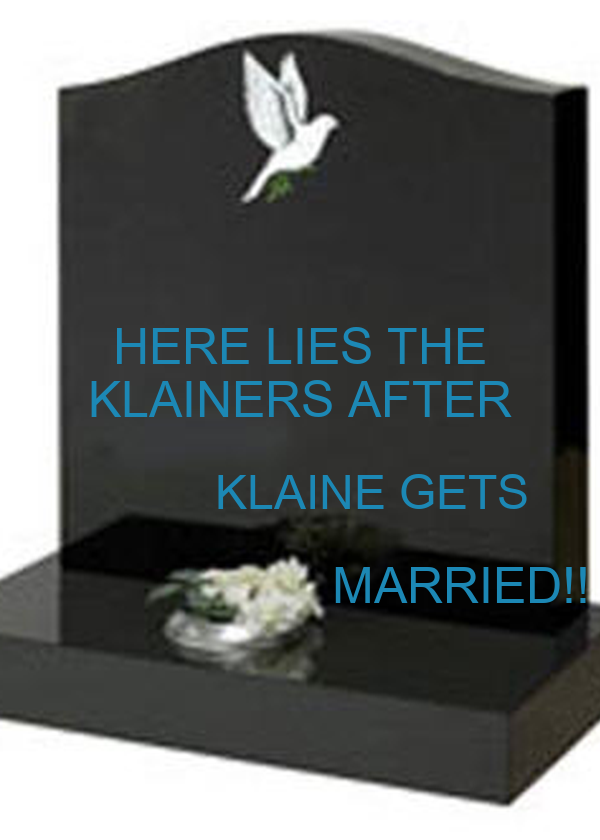 HERE LIES THE KLAINERS AFTER            KLAINE GETS                        MARRIED!!