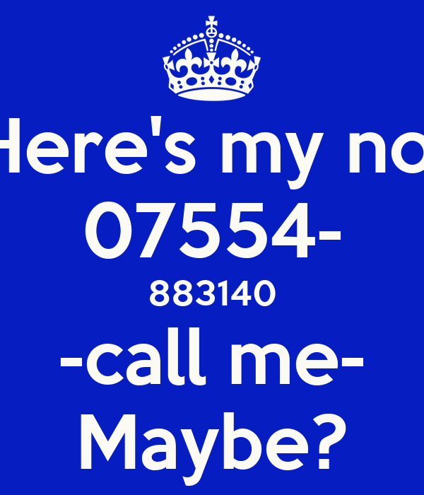 Here's my no. 07554- 883140 -call me- Maybe?