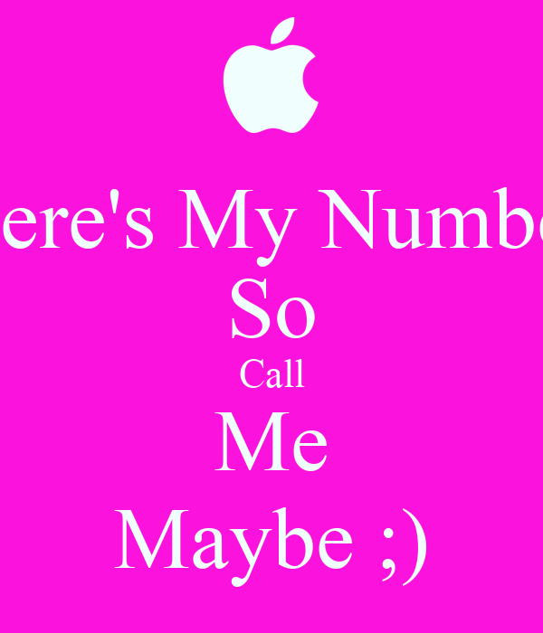 Here's My Number So Call Me Maybe ;)