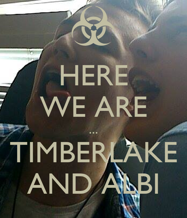 HERE WE ARE ... TIMBERLAKE AND ALBI