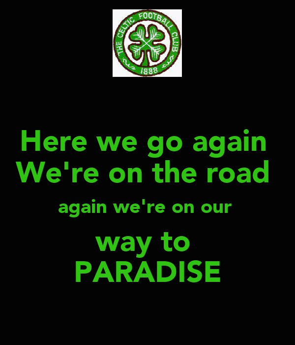 Here we go again  We're on the road  again we're on our  way to  PARADISE