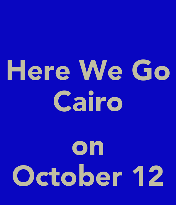 Here We Go Cairo  on October 12