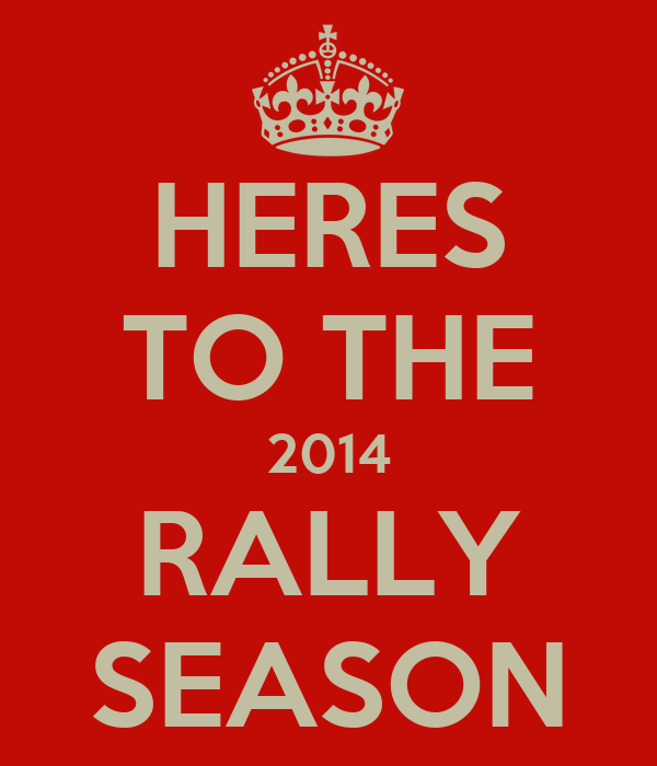 HERES TO THE 2014 RALLY SEASON