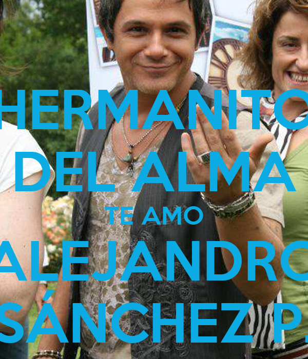 HERMANITO DEL ALMA TE AMO ALEJANDRO SÁNCHEZ P.