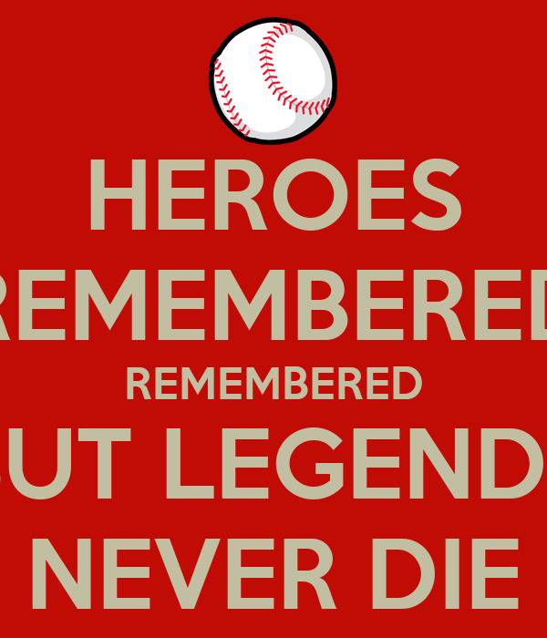 Heroes Remembered Remembered But Legends Never Die Poster Francis Keep Calm O Matic