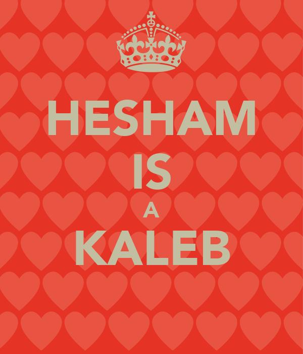 HESHAM IS A KALEB