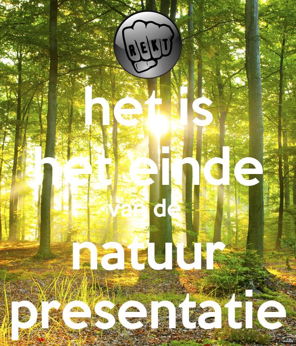 het is het einde van de  natuur presentatie