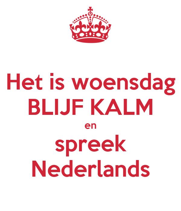 Het is woensdag BLIJF KALM en spreek Nederlands