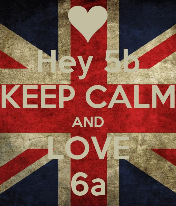 Hey 5b KEEP CALM AND LOVE 6a
