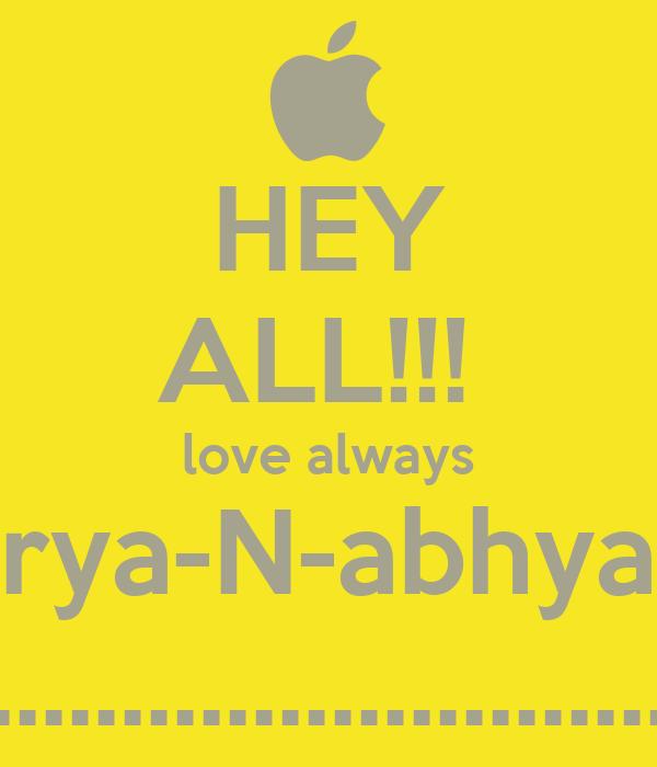 HEY ALL!!!  love always rya-N-abhya ............................