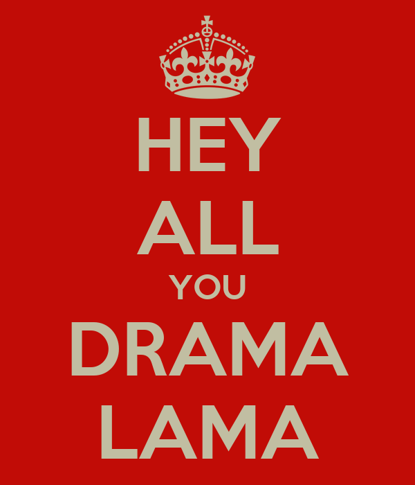 HEY ALL YOU DRAMA LAMA