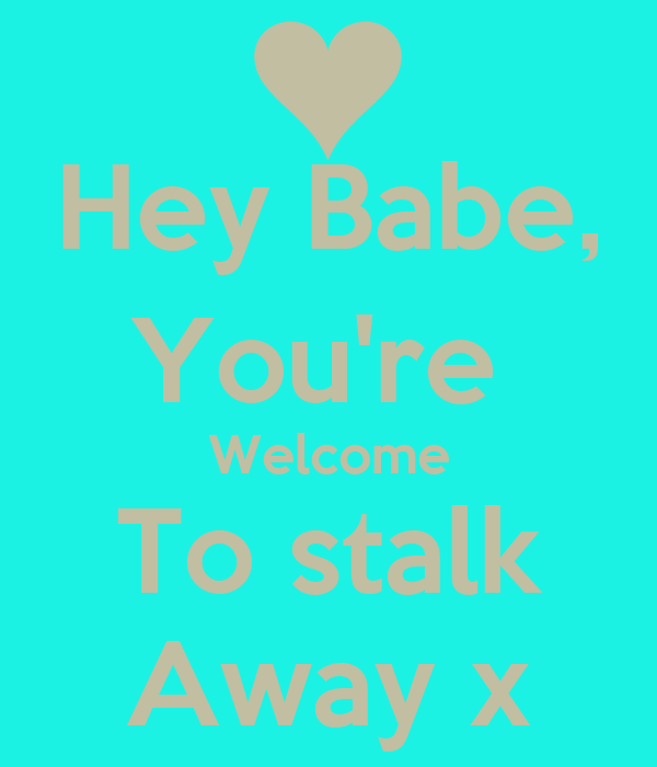 Hey Babe, You're  Welcome To stalk Away x