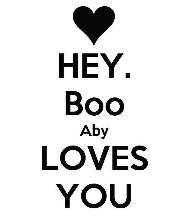 HEY. Boo Aby LOVES YOU