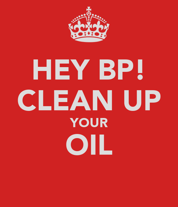 HEY BP! CLEAN UP YOUR OIL
