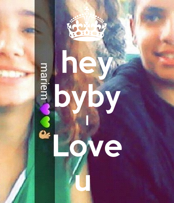 hey byby I Love u