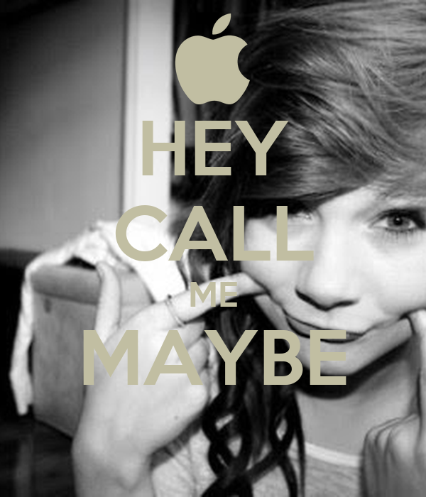 HEY CALL ME MAYBE