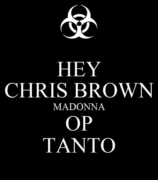 HEY CHRIS BROWN MADONNA OP TANTO