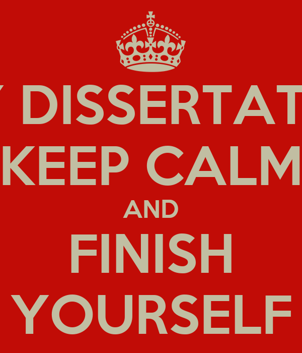 HEY DISSERTATION KEEP CALM AND FINISH YOURSELF