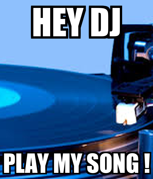 hey dj play that song