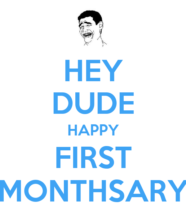 HEY DUDE HAPPY FIRST MONTHSARY